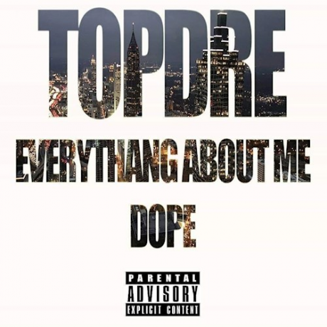 Topdre - Everythang About Me Dope